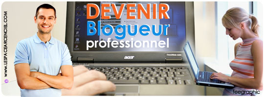 Devenir blogueur Professionnel :-)