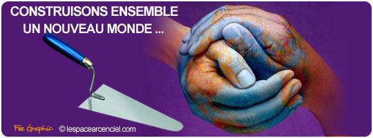 Construisons ensemble un nouveau Monde :-)