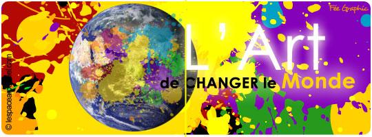 l'art de changer le monde