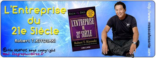 L'Entreprise du 21ième Siècle - Le Dernier Ouvrage de Robert Kiyosaky